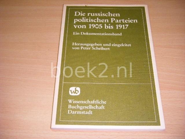 PETER SCHEIBERT (RED.) - Die russischen politischen Parteien von 1905 bis 1917. Ein Dokumentationsband