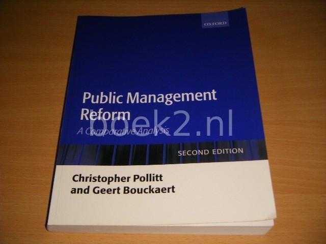 CHRISTOPHER POLLITT; GEERT BOUCKAERT - Public Management Reform A Comparative Analysis. Second edition