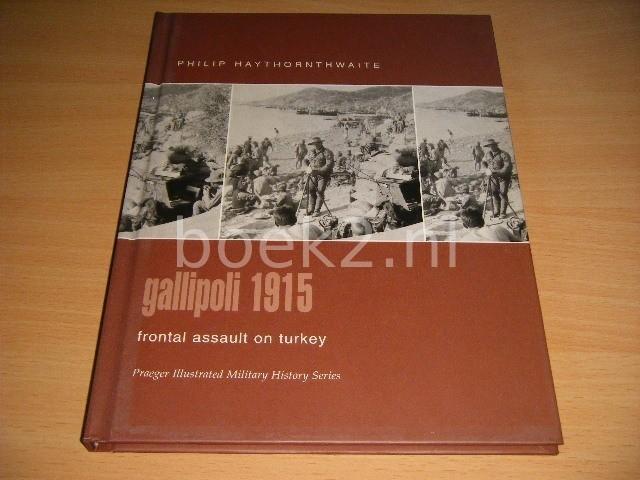 PHILIP J. HAYTHORNTHWAITE - Gallipoli 1915 Frontal Assault on Turkey
