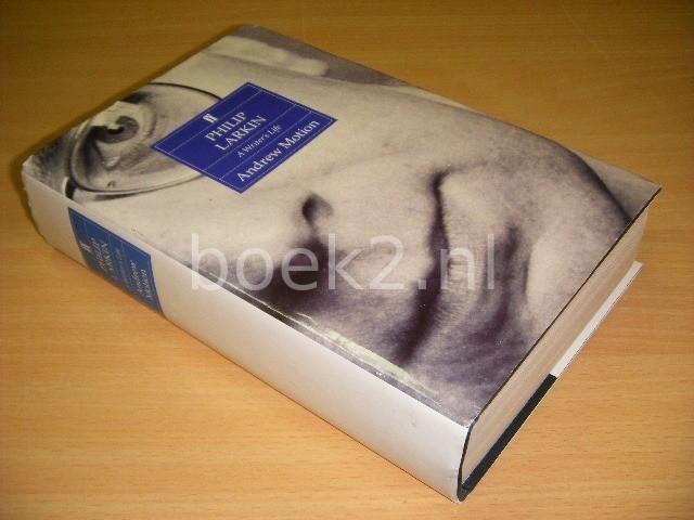 ANDREW MOTION - Philip Larkin A Writer's Life