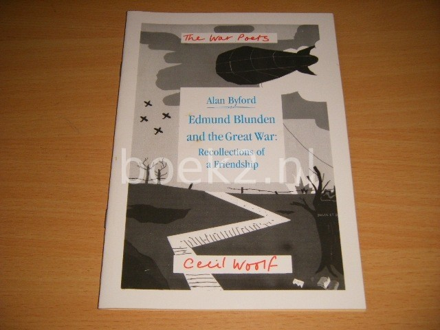 CECIL WOOLF - Edmund Blunden and the Great War: Recollections of a Friendship