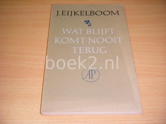 J. EIJKELBOOM - Wat blijft komt nooit terug