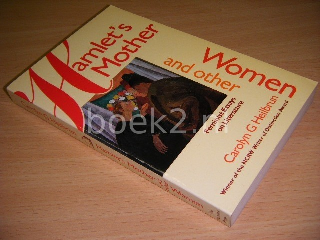 CAROLYN G. HEILBRUN - Hamlet's Mother and Other Women Feminist Essays on Literature