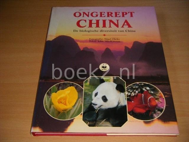NIGEL HICKS EN JOHN MACKINNON - Ongerept China De biologische diversiteit van China