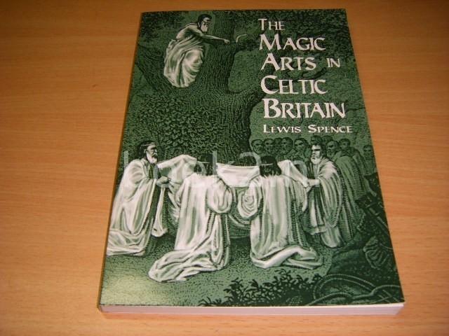 LEWIS SPENCE - The Magic Arts in Celtic Britain