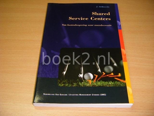 J. STRIKWERDA - Shared service centers Van kostenbesparing naar waardecreatie