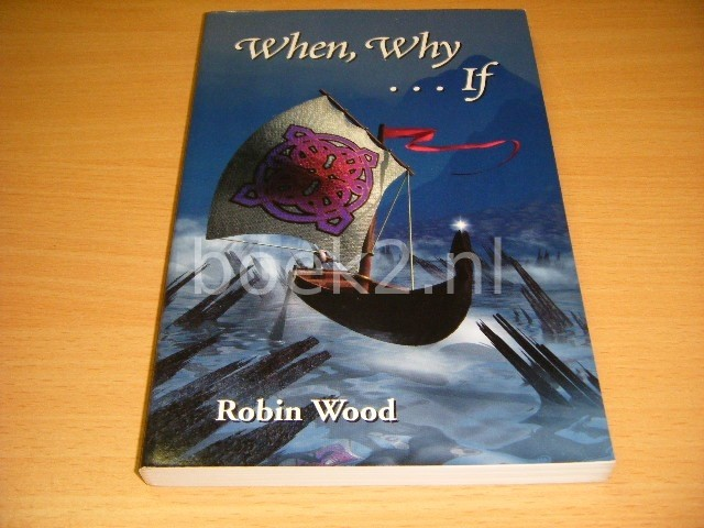 ROBIN WOOD - When, Why... If. An Ethics Workbook