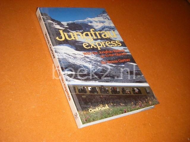 GURTNER, VERENA. - Jungfrau Express. With the Jungfrau Railway up to the Glaciers.