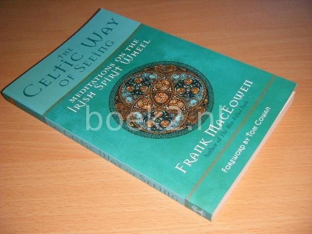FRANK MACEOWEN; TOM COWAN - The Celtic Way of Seeing Meditations on the Irish Spirit Wheel