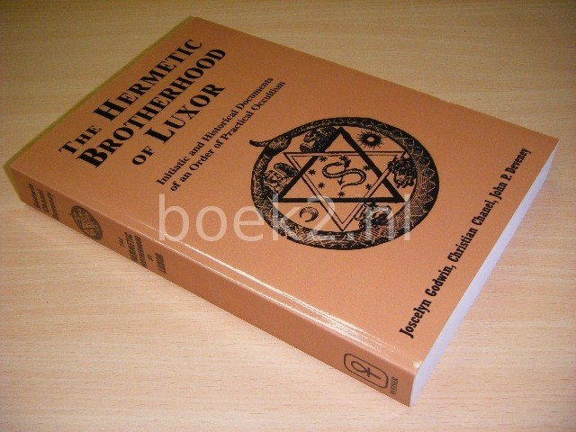 JOSCELYN GODWIN; CHRISTIAN CHANEL; JOHN P. DEVENEY - The Hermetic Brotherhood of Luxor. Initiatic and Historical Documents of an Order of Practical Occultism