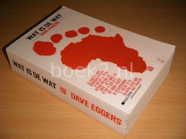 DAVE EGGERS - Wat is de wat De autobiografie van Valentino Achak Deng