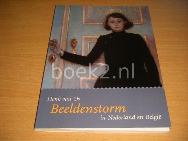 HENK VAN OS - Beeldenstorm in Nederland en Belgie
