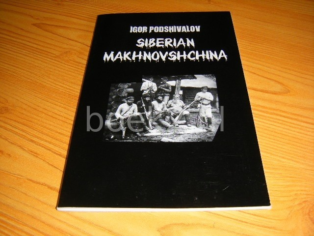 IGOR PODSHIVALOV - Siberian Makhnovschina - Siberian Anarchists in the Russian Civil War (1918-1924)