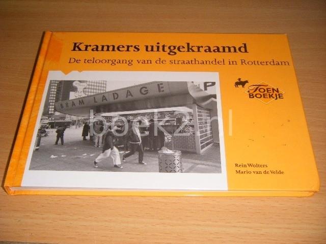 REIN WOLTERS EN MARIO VAN DE VELDE - Kramers uitgekraamd De teloorgang van de straathandel in Rotterdam