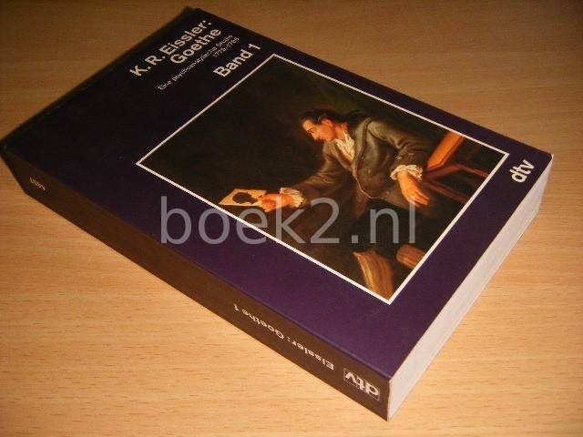 K.R. EISSLER - Goethe: Eine psychoanalytische Studie 1775-1786 Band 1