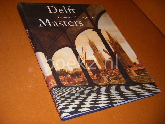 MICHIEL KERSTEN, DANIELLE LOKIN, MICHIEL PLOMP - Delft masters, Vermeer`s contemporaries illusionism through the conquest of light and space