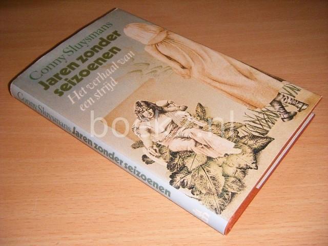 CONNY SLUYSMANS - Jaren zonder seizoenen Het verhaal van een strijd