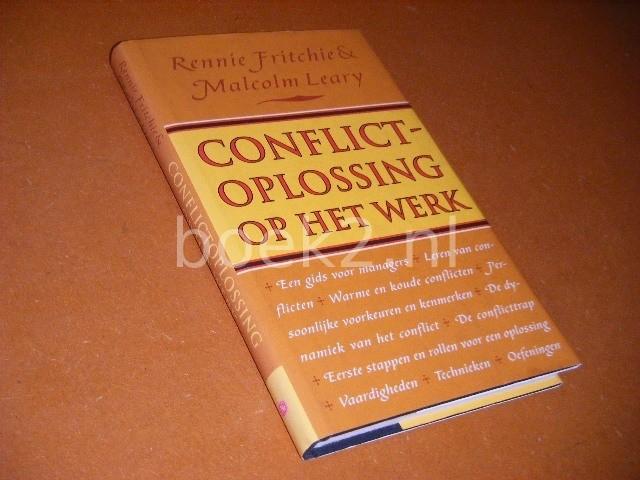 FRITCHIE, RENNIE, MALCOLM LEARY. - Conflictoplossing op het Werk. Een gids voor managers.