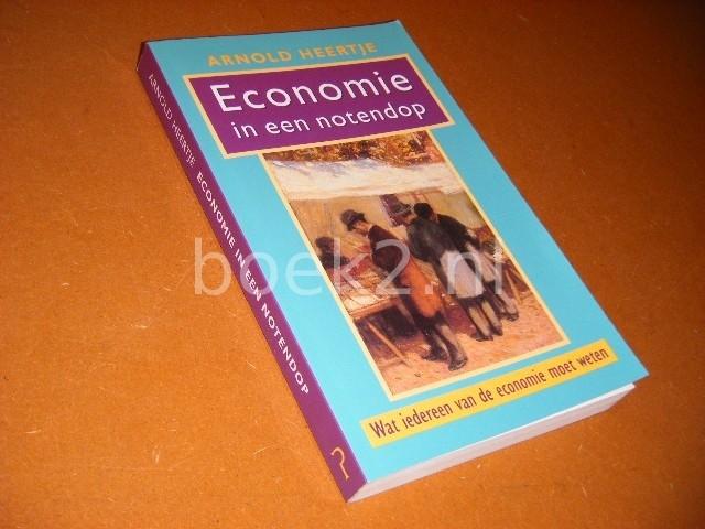 HEERTJE, ARNOLD. - Economie in een Notendop. Wat iedereen van de economie moet weten.