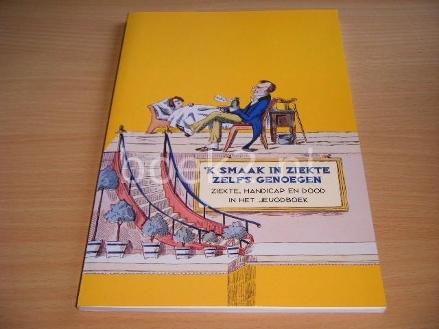 REDACTIE - 'k smaak in ziekte zelfs genoegen Ziekte, handicap en dood in het jeugdboek