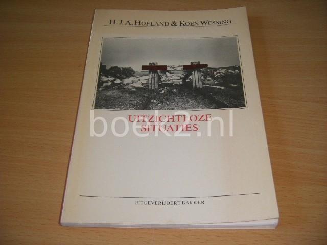 H.J.A. HOFLAND EN KOEN WESSING - Uitzichtloze situaties