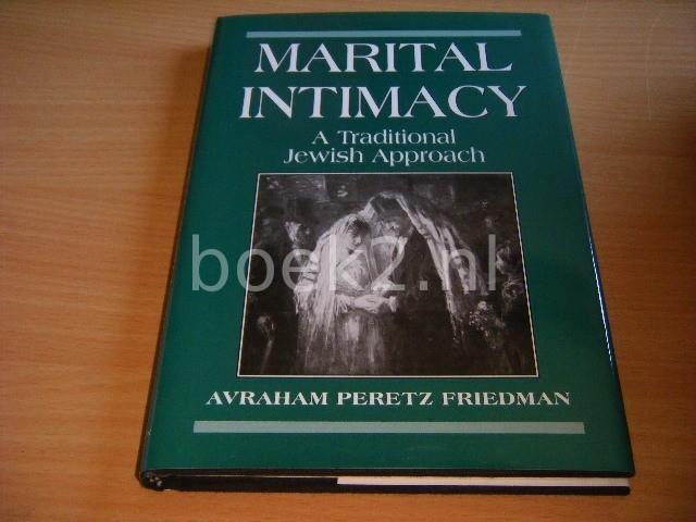 FRIEDMAN, AVRAHAM PERETZ - Marital Intimacy A Traditional Jewish Approach