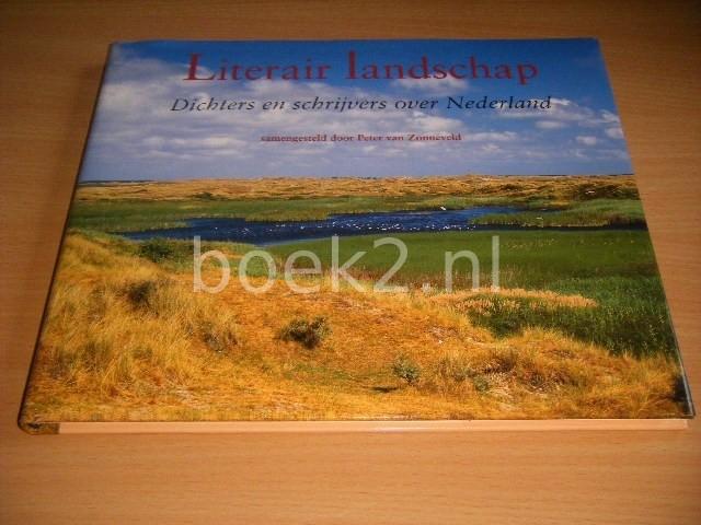 PETER VAN ZONNEVELD (SAMENSTELLING) - Literair landschap Dichters en schrijvers over Nederland