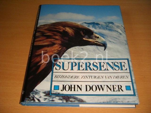 JOHN DOWNER - Supersense Bijzondere zintuigen van dieren