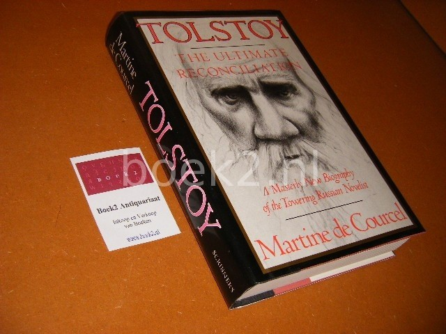 MARTINE DE COURCEL - Tolstoy The ultimate reconciliation A masterly new biography of the towering Russian Novelist.