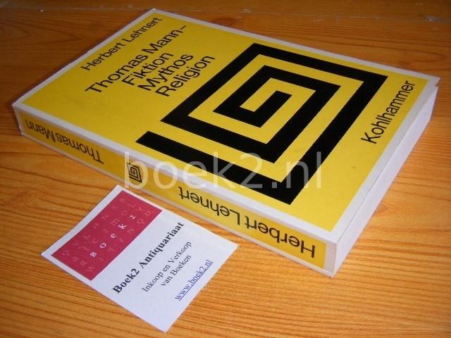 LEHNERT, HERBERT - Thomas Mann - Fiktion Mythos Religion