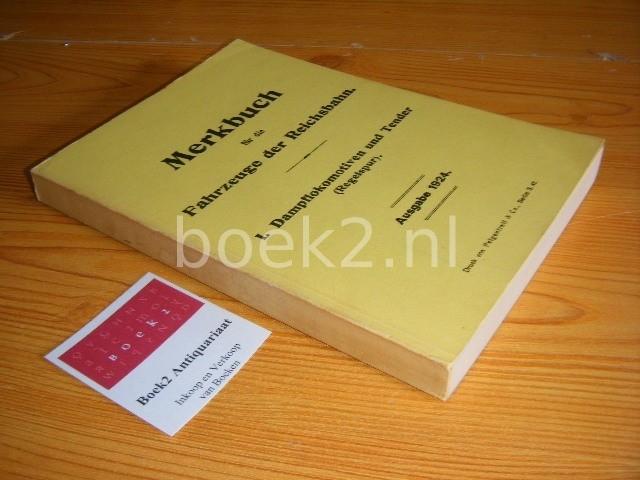 EISENBAHN-ZENTRALAMT (RED.) - Merkbuch fur die Fahrzeuge der Reichsbahn - 1. Dampflokomotiven und Tender (Regelspur), Ausgabe 1924 [Facsimile]