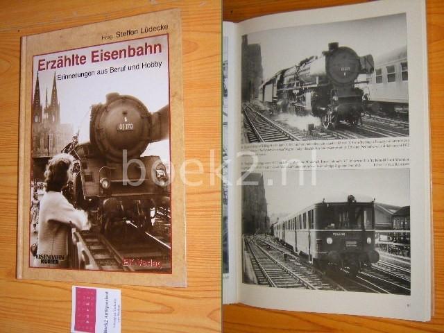 LUDECKE, STEFFEN (RED.) - Erzahlte Eisenbahn Erinnerungen aus Berugf und Hobby