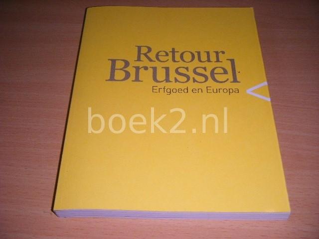 MARJOLEIN CREMER E.A. (RED.) - Retour Brussel Erfgoed en Europa