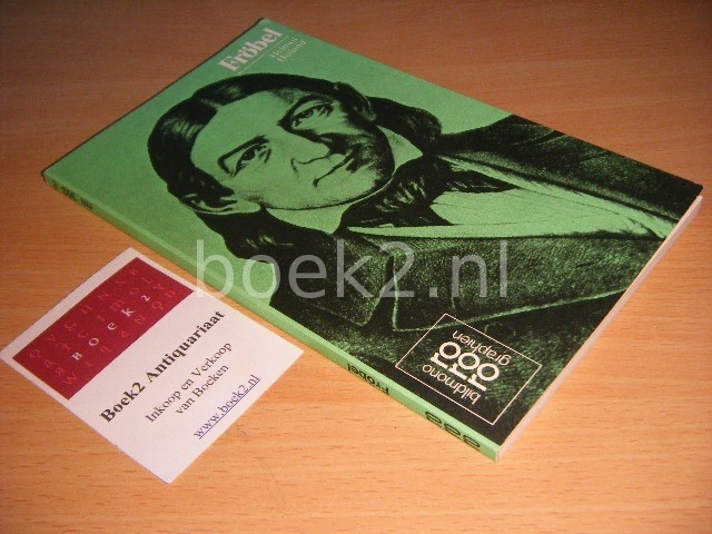 HELMUT HEILAND - Friedrich Frobel in Selbstzeugnissen und Bilddokumenten