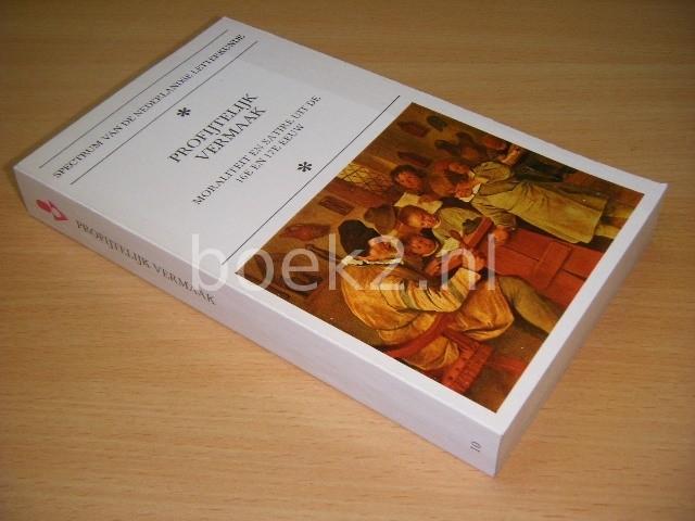 DR. M.C.A. VAN DER HEIJDEN - Profijtelijk vermaak Moraliteit en satire uit de 16e en 17e eeuw