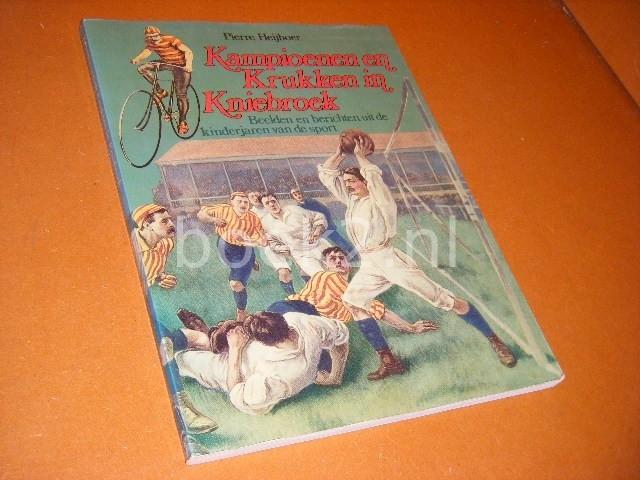 HEIJBOER, PIERRE. - Kampioenen en Krukken in Kniebroek. Beelden en berichten uit de kinderjaren van de sport.