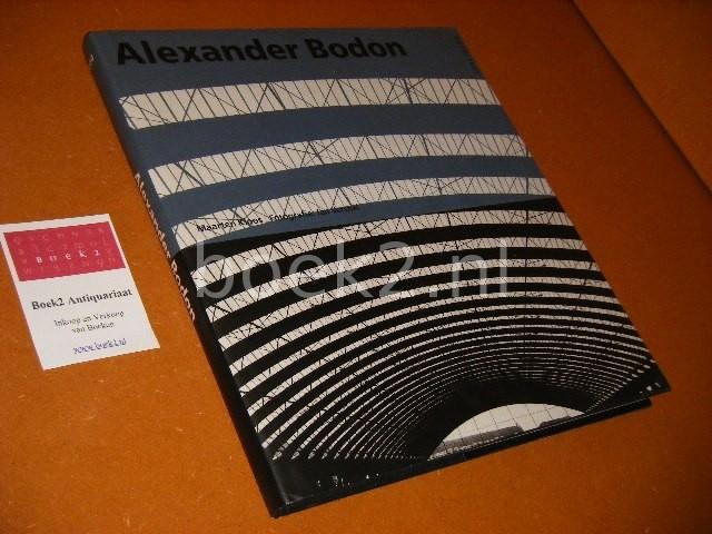 KLOOS, MAARTEN, JAN VERSNEL (FOTOGRAFIE) - Alexander Bodon. [Monografieen van Nederlandse Architecten]