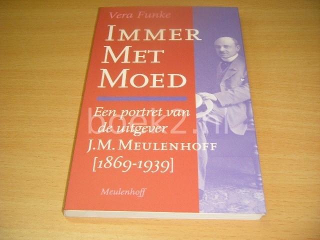 VERA FUNKE - Immer met moed Een portret van de uitgever J.M. Meulenhoff [1869-1939]