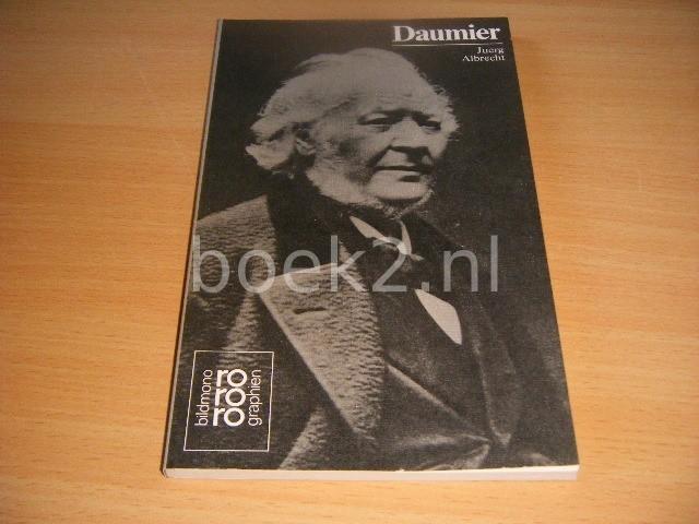 JUERG ALBRECHT - Honore Daumier mit Selbstzeugnissen und Bilddokumenten