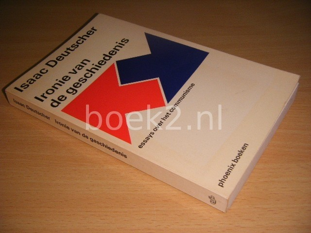 ISAAC DEUTSCHER - Ironie van de geschiedenis Essays over het communisme