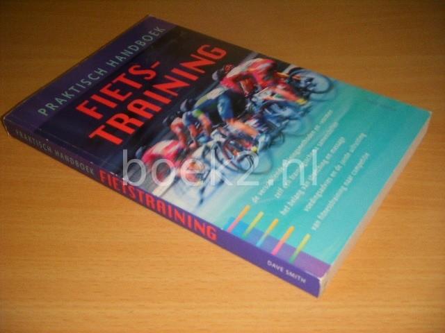 DAVE SMITH - Praktisch handboek fietstraining