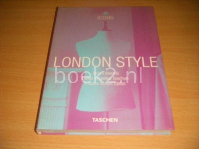 JANE EDWARDS; ANGELIKA TASCHEN; SIMON UPTON - London Style Streets, Interiors, Details