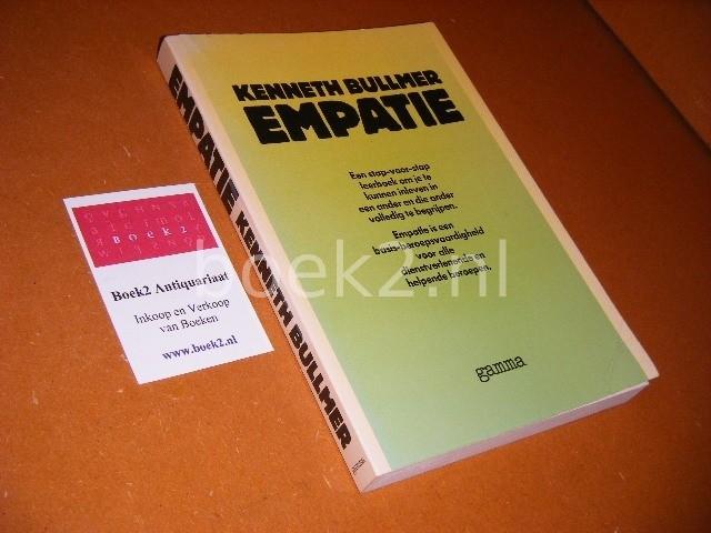 BULLMER, KENNETH. - Empatie. Een stap-voor-stap leerboek om je te kunnen inleven in een ander en die ander volledig te begrijpen.