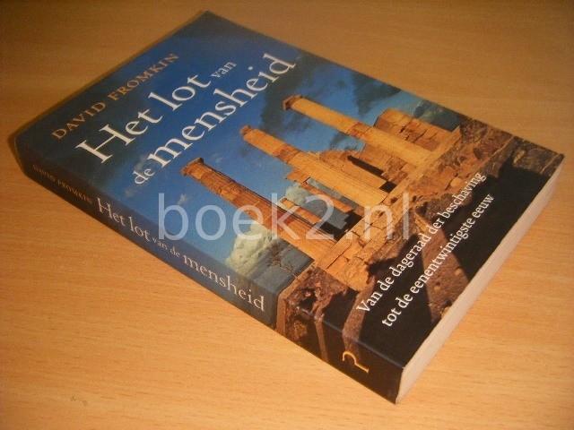 DAVID FROMKIN - Het lot van de mensheid Van de dageraad der beschaving tot de eenentwintigste eeuw
