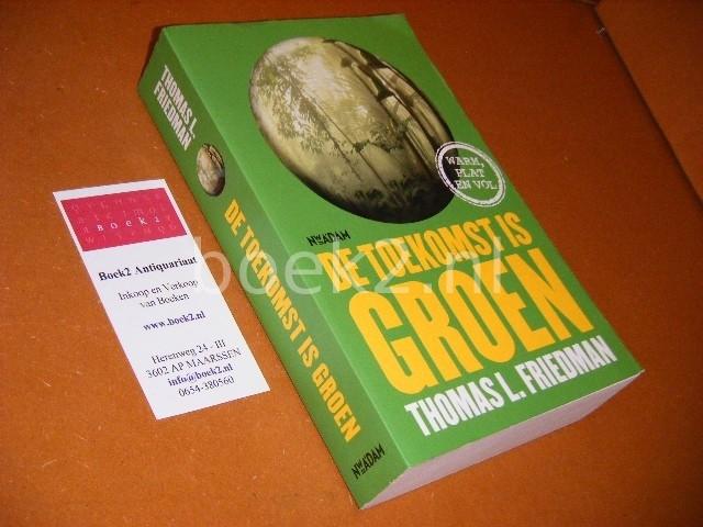 FRIEDMAN, THOMAS L. - De Toekomst is Groen.