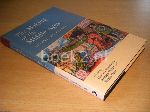 MARIOS COSTAMBEYS; ANDREW HAMER; MARTIN HEALE - The Making of the Middle Ages Liverpool Essays