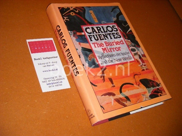 CARLOS FUENTES - The Buried Mirror Reflections on Spain and the New World