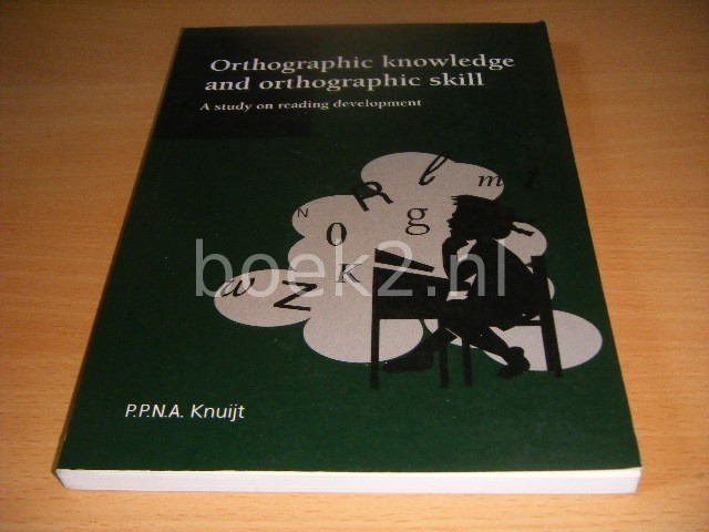 P.P.N.A. KNUIJT - Orthographic knowledge and orthographic skill A study on reaching development