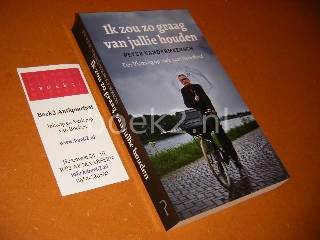 PETER VANDERMEERSCH - Ik zou zo graag van jullie houden een Vlaming op zoek naar Nederland