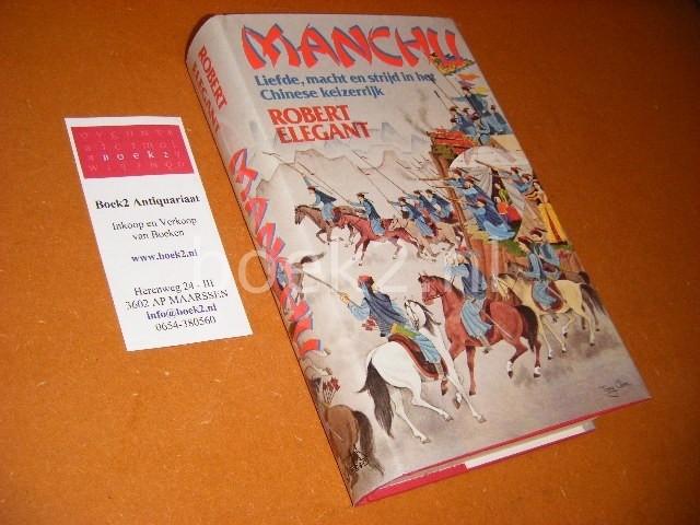 ELEGANT, ROBERT. - Manchu. Liefde, Macht en Strijd in het Chinese Keizerrijk.